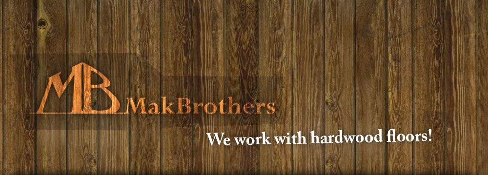 MakBrothers - we work with hardwood floors!